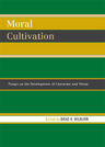 link and cover image for the book Moral Cultivation: Essays on the Development of Character and Virtue