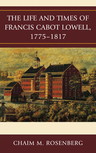 link and cover image for the book The Life and Times of Francis Cabot Lowell, 1775–1817