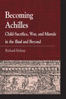 link and cover image for the book Becoming Achilles: Child-sacrifice, War, and Misrule in the lliad and Beyond