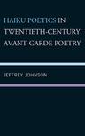 link and cover image for the book Haiku Poetics in Twentieth Century Avant-Garde Poetry