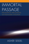 link and cover image for the book Immortal Passage: Philosophical Speculations on Posthuman Evolution
