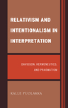 link and cover image for the book Relativism and Intentionalism in Interpretation: Davidson, Hermeneutics, and Pragmatism