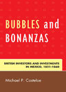 link and cover image for the book Bubbles and Bonanzas: British Investors and Investments in Mexico, 1824–1860