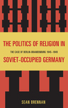 link and cover image for the book The Politics of Religion in Soviet-Occupied Germany: The Case of Berlin-Brandenburg 1945–1949