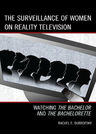 link and cover image for the book The Surveillance of Women on Reality Television: Watching The Bachelor and The Bachelorette