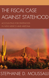 link and cover image for the book The Fiscal Case against Statehood: Accounting for Statehood in New Mexico and Arizona