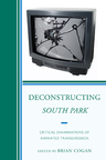 link and cover image for the book Deconstructing South Park: Critical Examinations of Animated Transgression