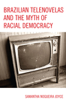 link and cover image for the book Brazilian Telenovelas and the Myth of Racial Democracy