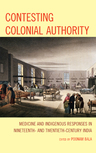link and cover image for the book Contesting Colonial Authority: Medicine and Indigenous Responses in Nineteenth- and Twentieth-Century India