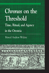 link and cover image for the book Chronos on the Threshold: Time, Ritual, and Agency in the Oresteia