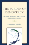 link and cover image for the book The Burden of Democracy: The Claims of Culture, Public Culture, and Democratic Memory