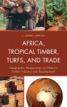 link and cover image for the book Africa, Tropical Timber, Turfs, and Trade: Geographic Perspectives on Ghana's Timber Industry and Development