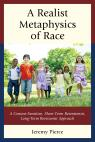 link and cover image for the book A Realist Metaphysics of Race: A Context-Sensitive, Short-Term Retentionist, Long-Term Revisionist Approach