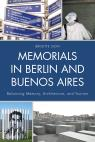 link and cover image for the book Memorials in Berlin and Buenos Aires: Balancing Memory, Architecture, and Tourism