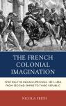 link and cover image for the book The French Colonial Imagination: Writing the Indian Uprisings, 1857-1858, from Second Empire to Third Republic