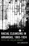 link and cover image for the book Racial Cleansing in Arkansas, 1883–1924: Politics, Land, Labor, and Criminality
