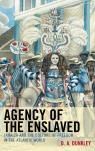 link and cover image for the book Agency of the Enslaved: Jamaica and the Culture of Freedom in the Atlantic World