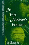 link and cover image for the book In Her Mother's House: The Politics of Asian American Mother-Daughter Writing