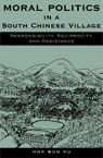 link and cover image for the book Moral Politics in a South Chinese Village: Responsibility, Reciprocity, and Resistance