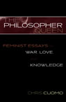 link and cover image for the book The Philosopher Queen: Feminist Essays on War, Love, and Knowledge