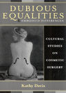 link and cover image for the book Dubious Equalities and Embodied Differences: Cultural Studies on Cosmetic Surgery