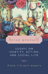 link and cover image for the book Being Yourself: Essays on Identity, Action, and Social Life