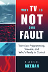 link and cover image for the book Why TV Is Not Our Fault: Television Programming, Viewers, and Who's Really in Control