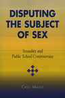 link and cover image for the book Disputing the Subject of Sex: Sexuality and Public School Controversies