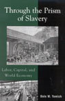 link and cover image for the book Through the Prism of Slavery: Labor, Capital, and World Economy