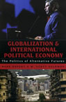 link and cover image for the book Globalization and International Political Economy: The Politics of Alternative Futures