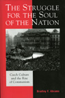 link and cover image for the book The Struggle for the Soul of the Nation: Czech Culture and the Rise of Communism