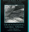 link and cover image for the book Democratizing Global Media: One World, Many Struggles