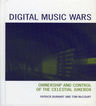 link and cover image for the book Digital Music Wars: Ownership and Control of the Celestial Jukebox