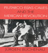 link and cover image for the book Plutarco Elías Calles and the Mexican Revolution