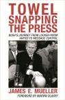 link and cover image for the book Towel Snapping the Press: Bush's Journey from Locker-Room Antics to Message Control