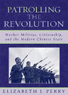 link and cover image for the book Patrolling the Revolution: Worker Militias, Citizenship, and the Modern Chinese State
