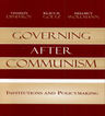 link and cover image for the book Governing after Communism: Institutions and Policymaking