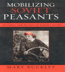 link and cover image for the book Mobilizing Soviet Peasants: Heroines and Heroes of Stalin's Fields