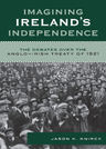 link and cover image for the book Imagining Ireland's Independence: The Debates over the Anglo-Irish Treaty of 1921