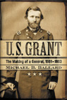 link and cover image for the book U. S. Grant: The Making of a General, 1861–1863