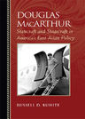 link and cover image for the book Douglas MacArthur: Statecraft and Stagecraft in America's East Asian Policy