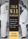 link and cover image for the book Cold War Mandarin: Ngo Dinh Diem and the Origins of America's War in Vietnam, 1950–1963