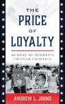 link and cover image for the book The Price of Loyalty: Hubert Humphrey's Vietnam Conflict