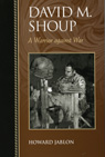 link and cover image for the book David M. Shoup: A Warrior against War