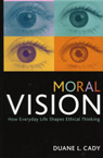 link and cover image for the book Moral Vision: How Everyday Life Shapes Ethical Thinking