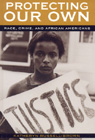 link and cover image for the book Protecting Our Own: Race, Crime, and African Americans