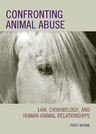 link and cover image for the book Confronting Animal Abuse: Law, Criminology, and Human-Animal Relationships