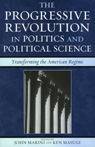 link and cover image for the book The Progressive Revolution in Politics and Political Science: Transforming the American Regime