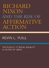 link and cover image for the book Richard Nixon and the Rise of Affirmative Action: The Pursuit of Racial Equality in an Era of Limits