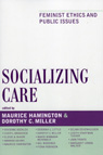 link and cover image for the book Socializing Care: Feminist Ethics and Public Issues